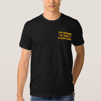 Stop Searching for Things to be Angry About. Tee Shirt