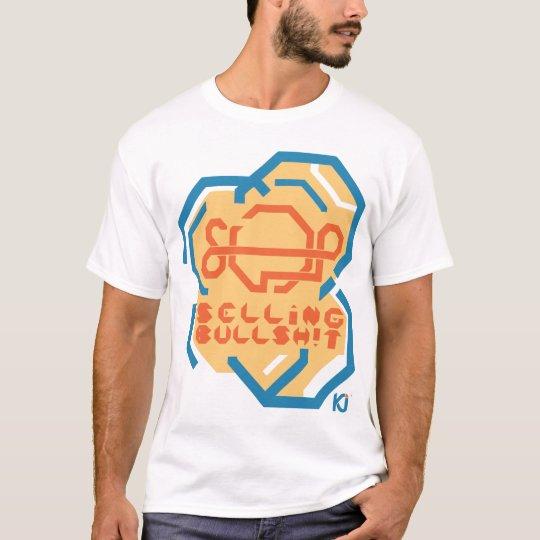 STOP SELLING BULLSH!T T-Shirt