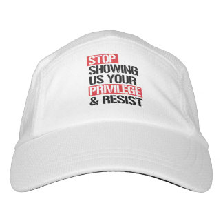 Stop Showing Us Your Privilege and Resist --  Headsweats Hat