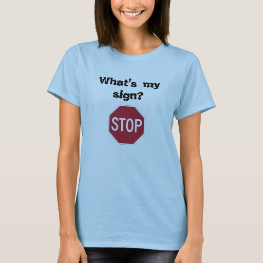 stop_sign, What's my sign? T-Shirt