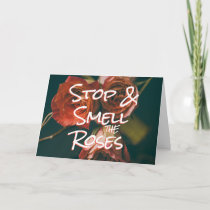 STOP & SMELL THE ROSES Quote - Encouragement Card