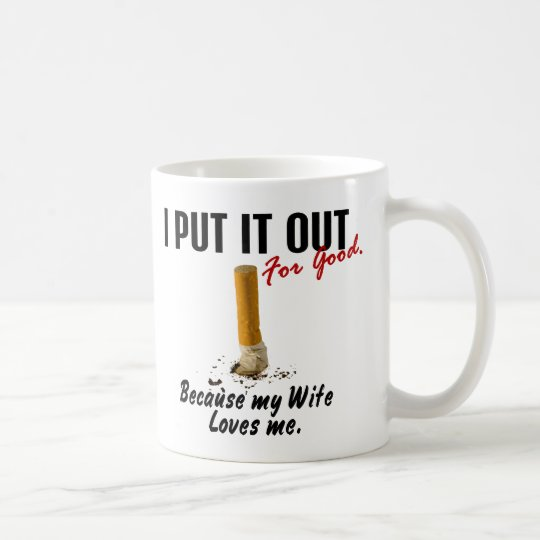 Stop Smoking I Put It Out Wife Loves Me Coffee Mug