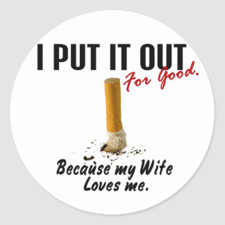 Stop Smoking I Put It Out Wife Loves Me Classic Round Sticker
