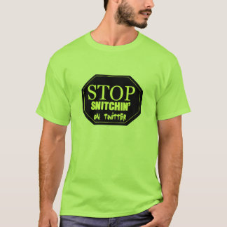Stop Snitchin' on twitter T-Shirt
