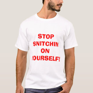 STOP SNITCHIN ON YOURSELF! T-Shirt