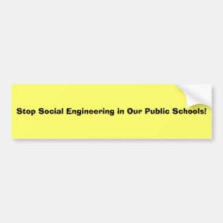 Stop Social Engineering in Our Public Schools! Bumper Sticker