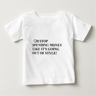Stop spending like money is going out of style baby T-Shirt