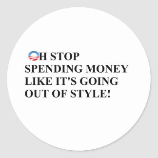 Stop spending like money is going out of style classic round sticker