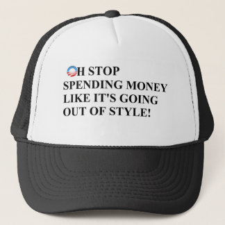 Stop spending like money is going out of style trucker hat