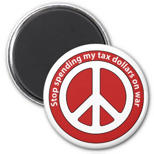 Stop Spending my Tax Dollars on War 2 Inch Round Magnet