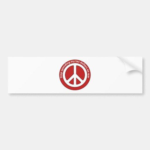 Stop Spending my Tax Dollars on War Car Bumper Sticker