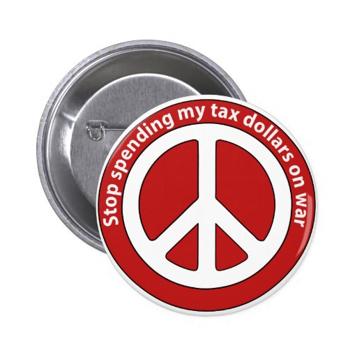 Stop Spending my Tax Dollars on War Pinback Button
