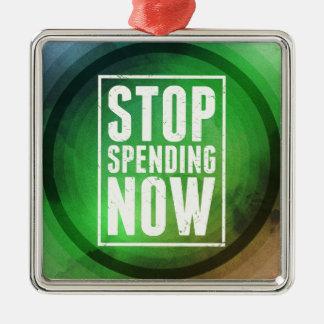 Stop Spending Now Metal Ornament