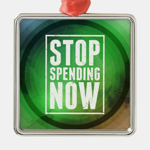 Stop Spending Now Metal Ornament