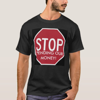 STOP SPENDING OUR MONEY! T-Shirt
