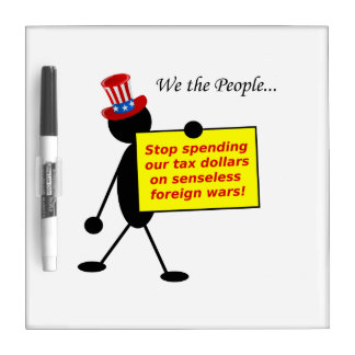 Stop Spending Our Tax Dollars on Senseless Wars Dry Erase Whiteboard