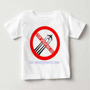 Stop Spraying Us - Ban Geoengineering Baby T-Shirt