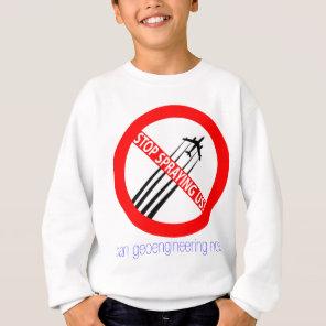 Stop Spraying Us - Ban Geoengineering Sweatshirt
