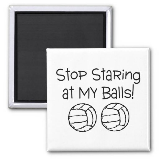 Stop Staring At My Balls Volleyballs Magnet