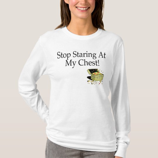 Stop Staring At My Chest! T-Shirt