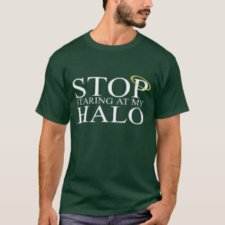Stop Staring at My Halo T-Shirt