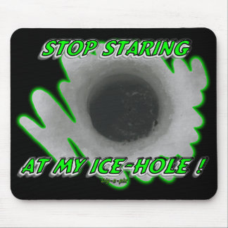 Stop Staring At My Ice - Hole Mouse Pad