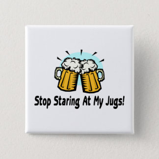 Stop Staring At My Jugs Pinback Button