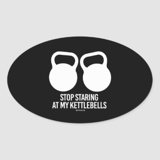 Stop Staring at my Kettlebells Oval Sticker