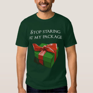Stop Staring at my Package Christmas Present Shirt