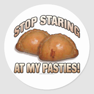 Stop Staring at my Pasties! Classic Round Sticker