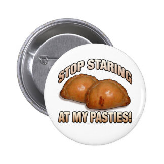 Stop Staring at my Pasties! Pinback Button