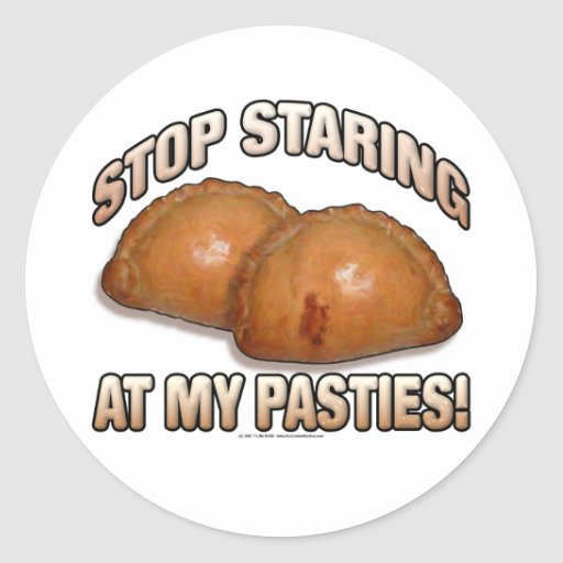 Stop Staring at my Pasties! Round Stickers