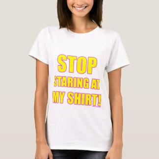 Stop Staring At My Shirt! T-Shirt