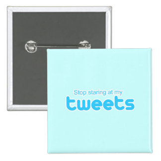 Stop staring at my Tweets 2 Inch Square Button