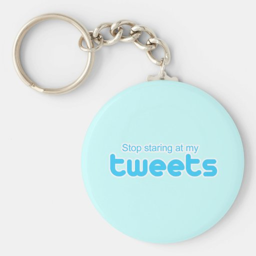 Stop staring at my Tweets Key Chains