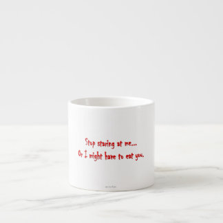 Stop Staring...Or I'll Eat You Dark Humor Espresso Cup