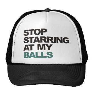 stop starring at my balls.png trucker hats