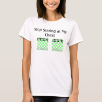 Stop Starring at My Chess T-Shirt