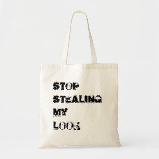 STOP STEALING MY LOOK BAG