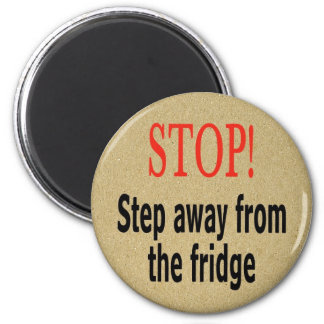 Stop! Step away from the fridge 2 Inch Round Magnet