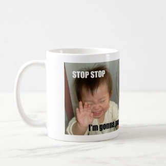 STOP, STOP, I'M GONNA PEE! COFFEE MUG