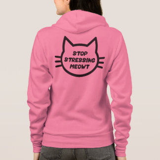 Stop Stressing Meowt - Funny Cat Hoodie
