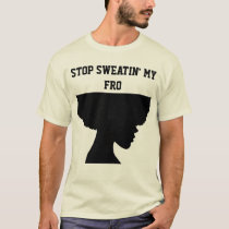 Stop Sweatin' My Fro T-Shirt