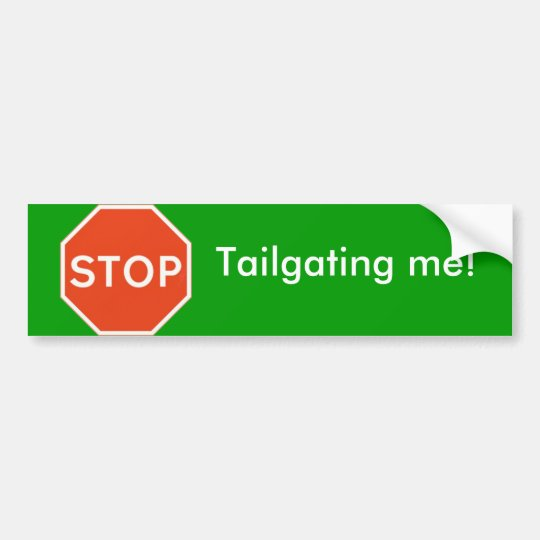 Stop tailgating me Bumper Sticker