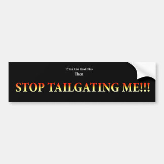 Stop Tailgating Me! Bumper Sticker