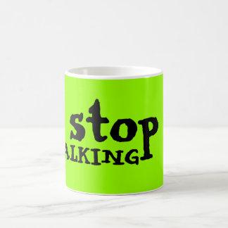 stop TALKING Coffee Mug