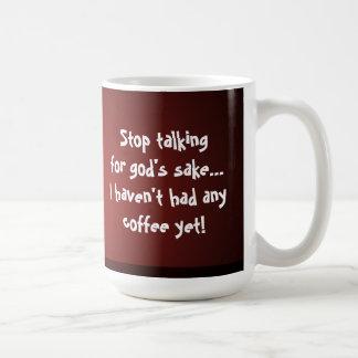 Stop talking...I haven't had any coffee yet! Fun Coffee Mug