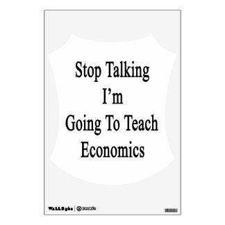 Stop Talking I'm Going To Teach Economics Wall Sticker