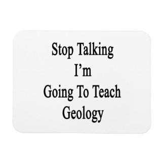 Stop Talking I'm Going To Teach Geology Rectangular Magnets