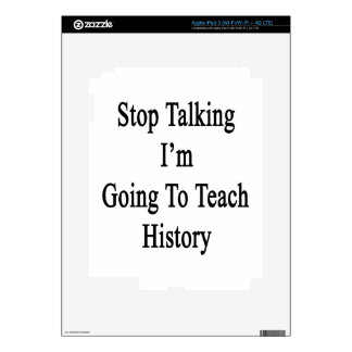 Stop Talking I'm Going To Teach History Decals For iPad 3